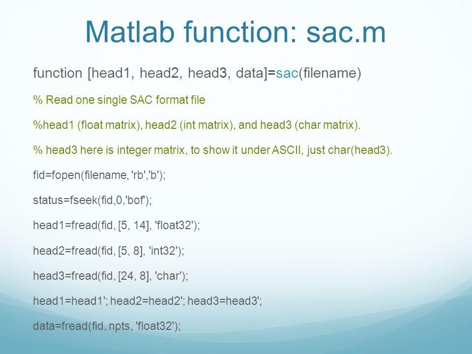 Matlab function: sac.m function [head1, head2, head3, data]=sac(filename) % Read one single SAC format file.